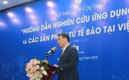 """Hội thảo góp ý dự thảo """"Hướng dẫn nghiên cứu ứng dụng tế bào và các sản phẩm từ tế bào tại Việt Nam"""""""